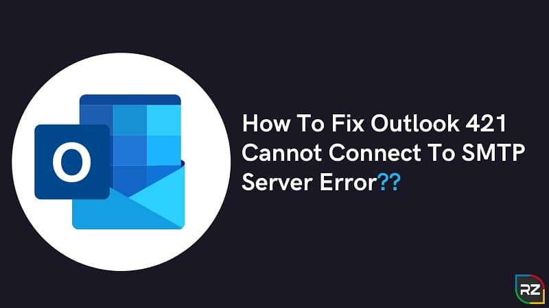 How To Fix Outlook 421 Cannot Connect To SMTP Server Error
